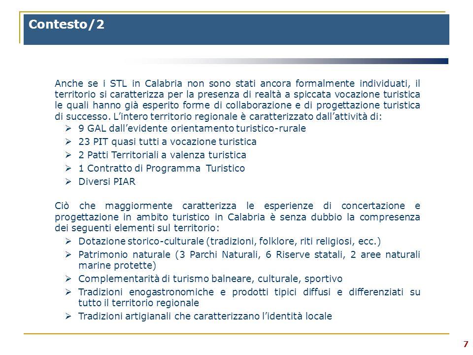 7 Contesto/2 Anche se i STL in Calabria non sono stati ancora formalmente individuati, il territorio si caratterizza per la presenza di realtà a spiccata vocazione turistica le quali hanno già esperito forme di collaborazione e di progettazione turistica di successo.