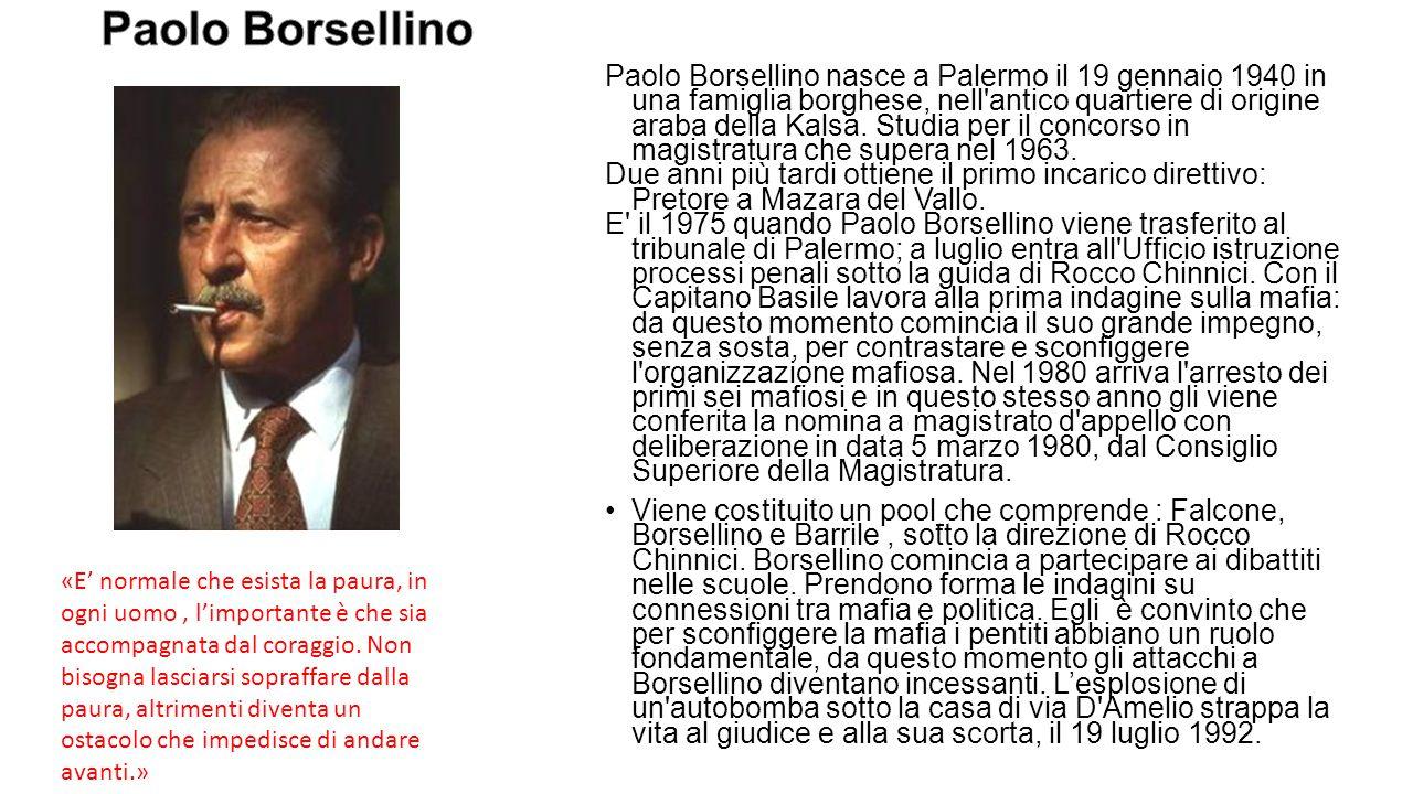 Paolo Borsellino nasce a Palermo il 19 gennaio 1940 in una famiglia borghese, nell'antico quartiere di origine araba della Kalsa. Studia per il concor