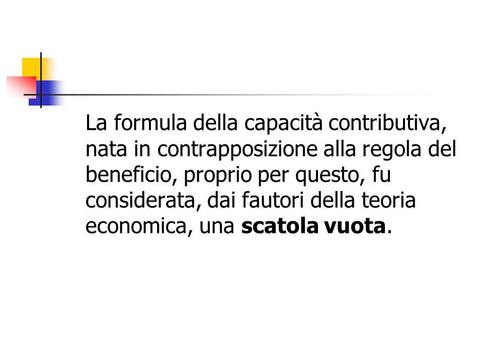 La formula della capacità contributiva, nata in contrapposizione alla regola del beneficio, proprio per questo, fu considerata, dai fautori della teor