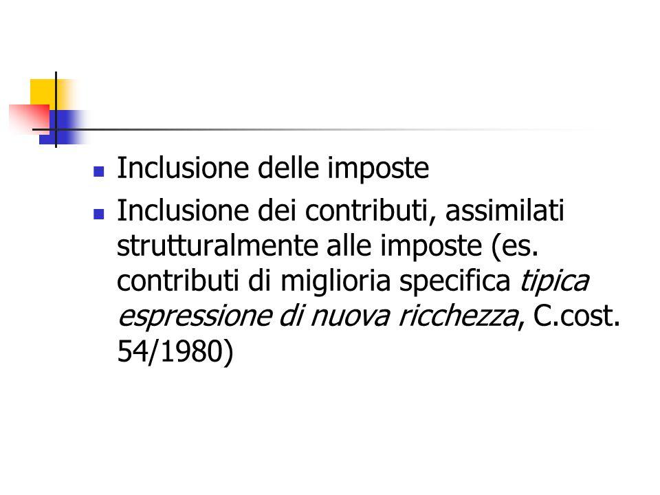 Inclusione delle imposte Inclusione dei contributi, assimilati strutturalmente alle imposte (es. contributi di miglioria specifica tipica espressione