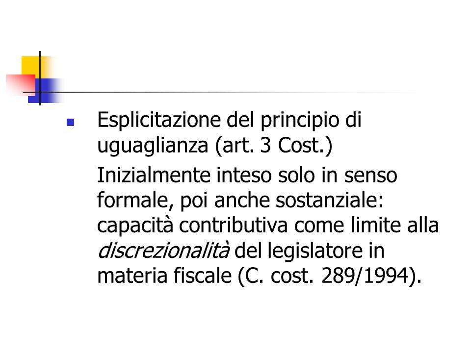 Esplicitazione del principio di uguaglianza (art. 3 Cost.) Inizialmente inteso solo in senso formale, poi anche sostanziale: capacità contributiva com
