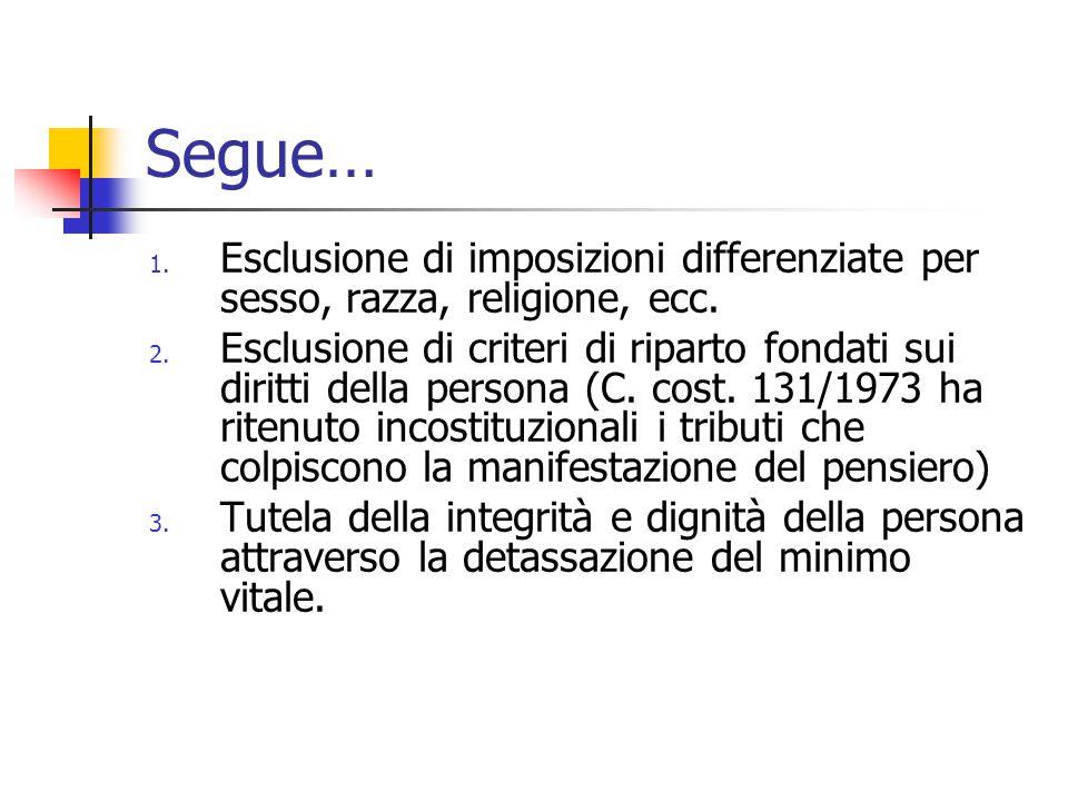 Segue… 1. Esclusione di imposizioni differenziate per sesso, razza, religione, ecc. 2. Esclusione di criteri di riparto fondati sui diritti della pers