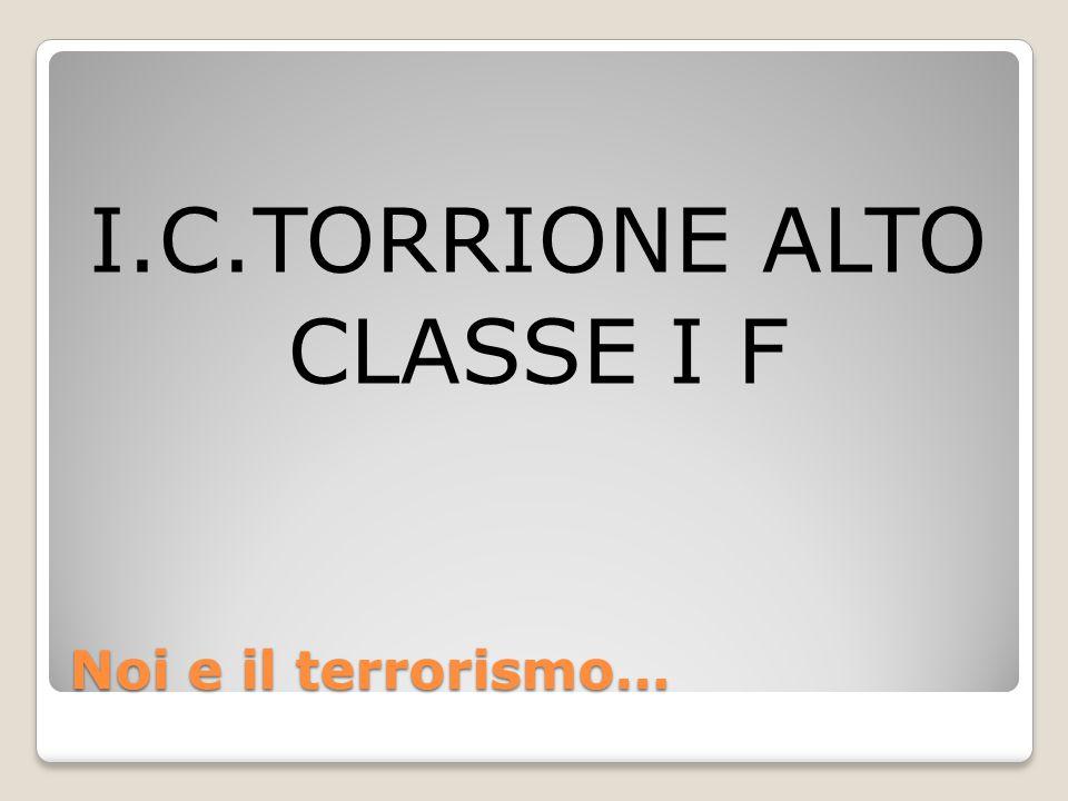 Noi e il terrorismo… I.C.TORRIONE ALTO CLASSE I F