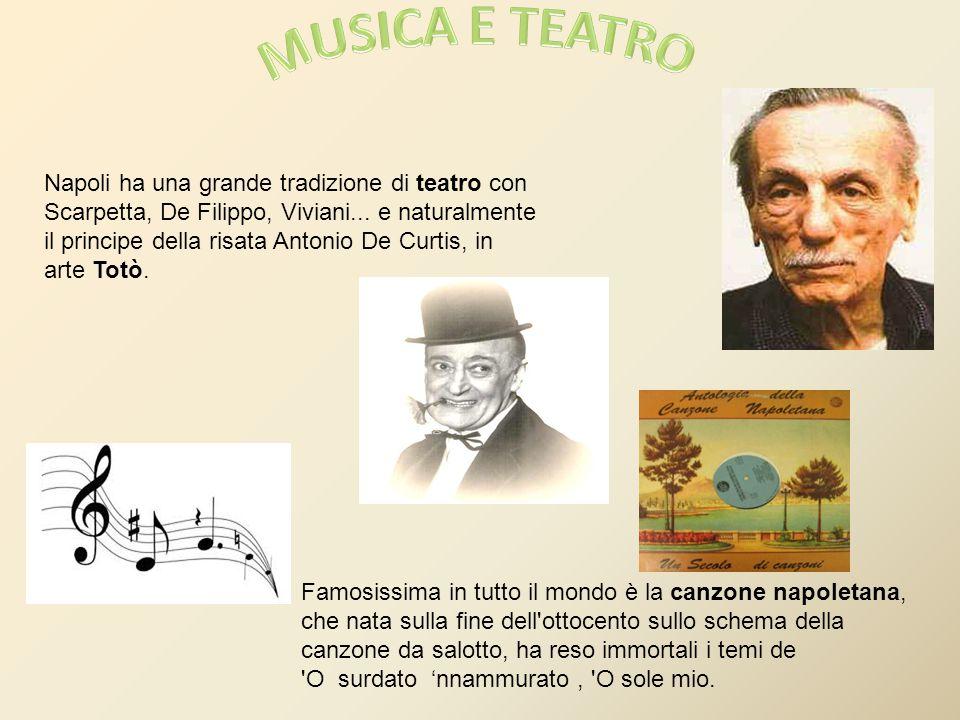 Napoli ha una grande tradizione di teatro con Scarpetta, De Filippo, Viviani... e naturalmente il principe della risata Antonio De Curtis, in arte Tot