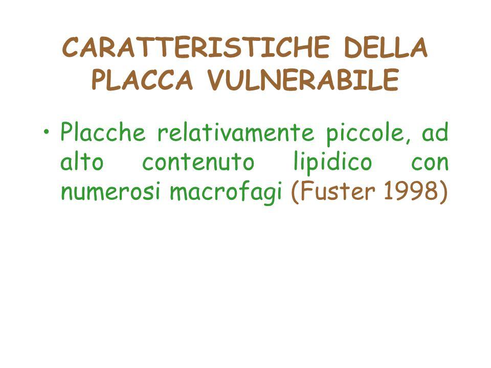 CARATTERISTICHE DELLA PLACCA VULNERABILE Placche relativamente piccole, ad alto contenuto lipidico con numerosi macrofagi (Fuster 1998)