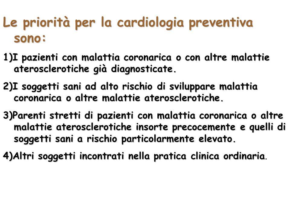 Le priorità per la cardiologia preventiva sono: 1)I pazienti con malattia coronarica o con altre malattie aterosclerotiche già diagnosticate. 2)I sogg