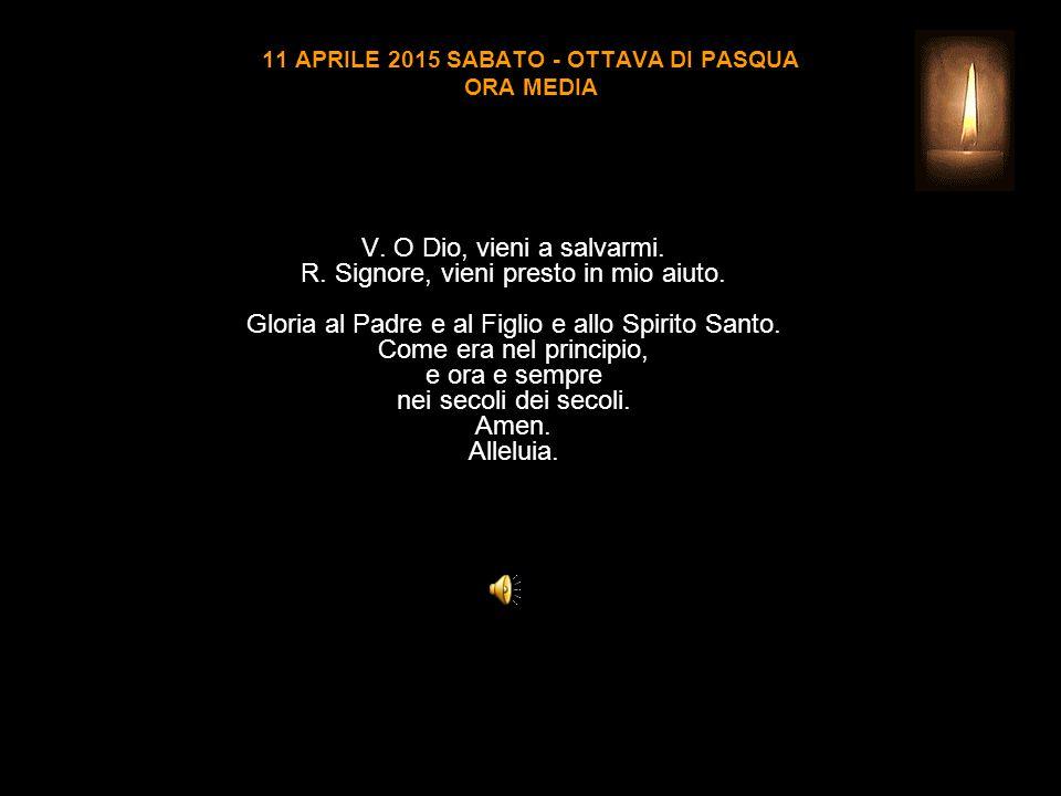 11 APRILE 2015 SABATO - OTTAVA DI PASQUA ORA MEDIA V.