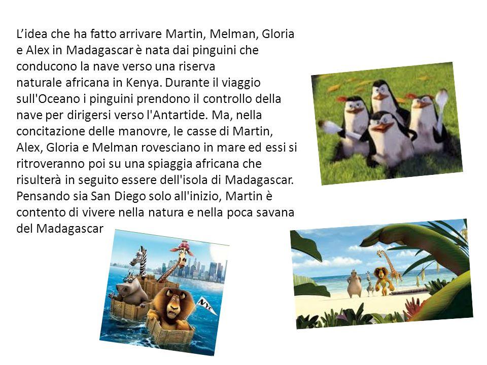 L'idea che ha fatto arrivare Martin, Melman, Gloria e Alex in Madagascar è nata dai pinguini che conducono la nave verso una riserva naturale africana