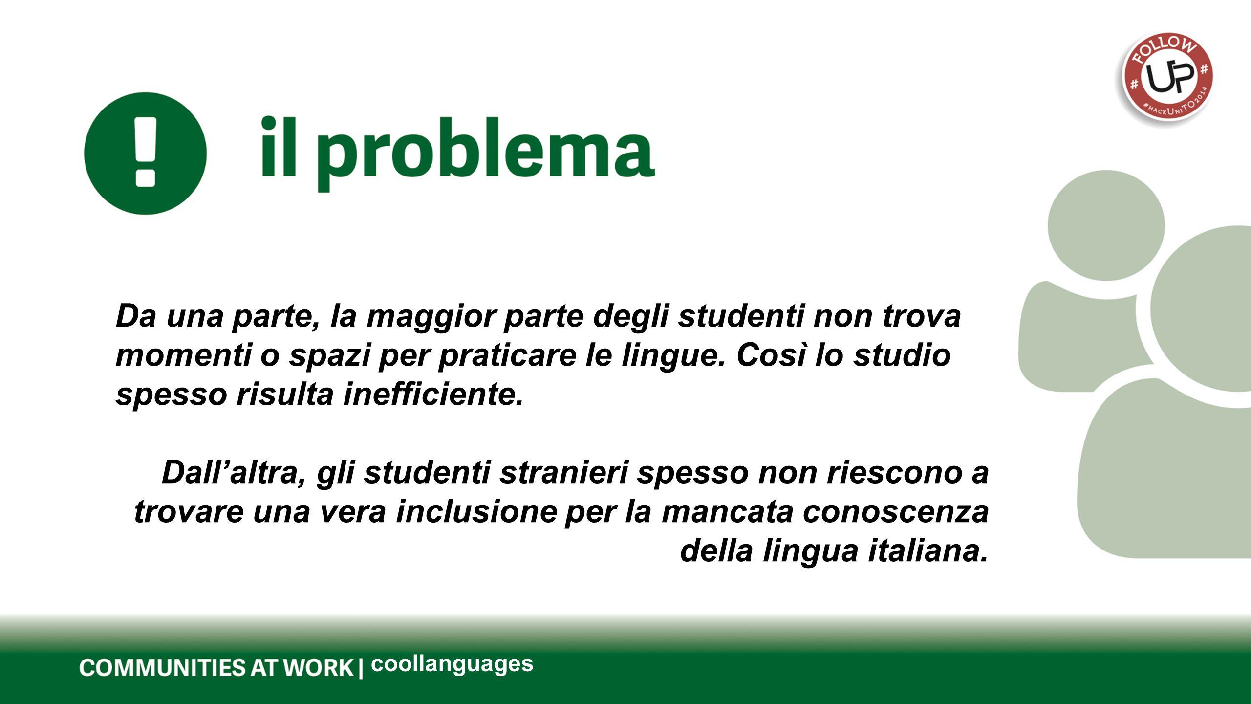 coollanguages Da una parte, la maggior parte degli studenti non trova momenti o spazi per praticare le lingue.