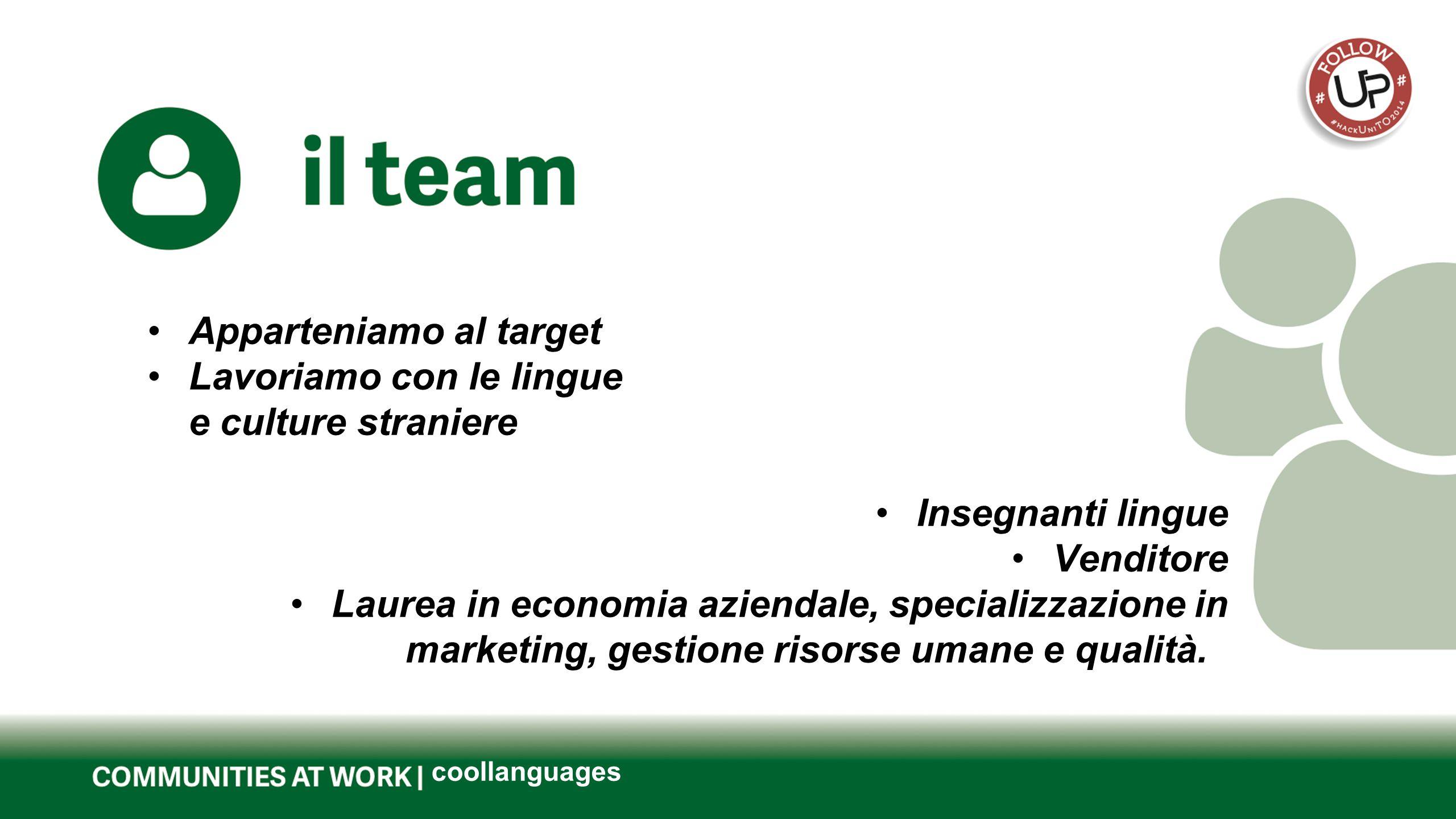 Questo è il titolo del tuo progetto coollanguages Apparteniamo al target Lavoriamo con le lingue e culture straniere Insegnanti lingue Venditore Laurea in economia aziendale, specializzazione in marketing, gestione risorse umane e qualità.