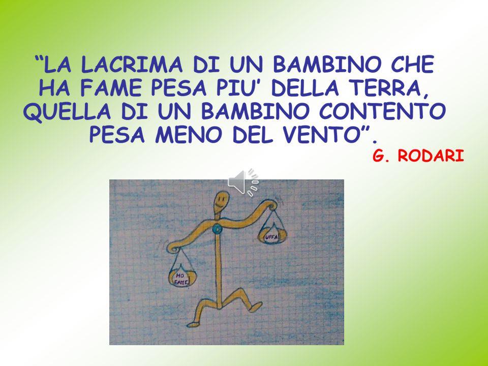 Gianni Rodari, scrittore e giornalista famoso per la sua fantasia e originalità, diceva a proposito della fame: