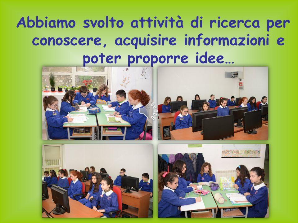 Abbiamo svolto attività di ricerca per conoscere, acquisire informazioni e poter proporre idee…