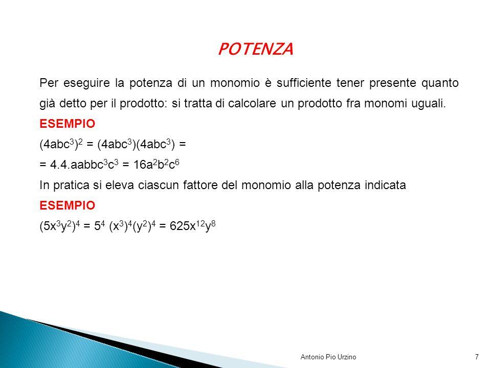 Antonio Pio Urzino7 POTENZA Per eseguire la potenza di un monomio è sufficiente tener presente quanto già detto per il prodotto: si tratta di calcolar