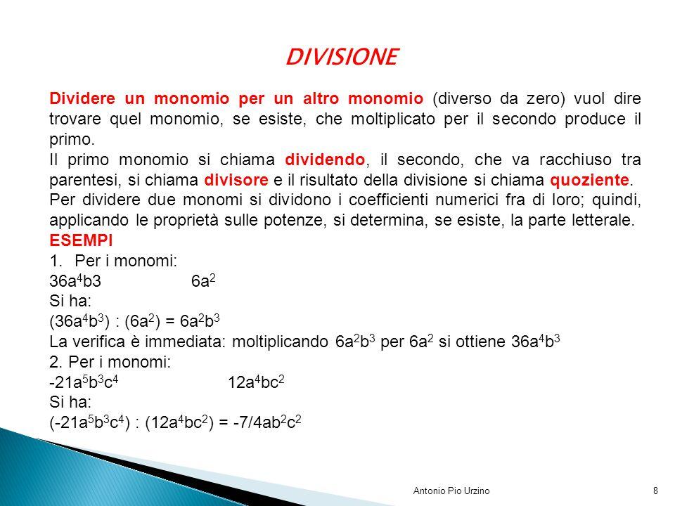 Antonio Pio Urzino8 DIVISIONE Dividere un monomio per un altro monomio (diverso da zero) vuol dire trovare quel monomio, se esiste, che moltiplicato p