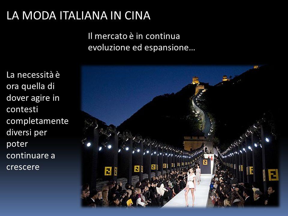 LA MODA ITALIANA IN CINA La necessità è ora quella di dover agire in contesti completamente diversi per poter continuare a crescere Il mercato è in co