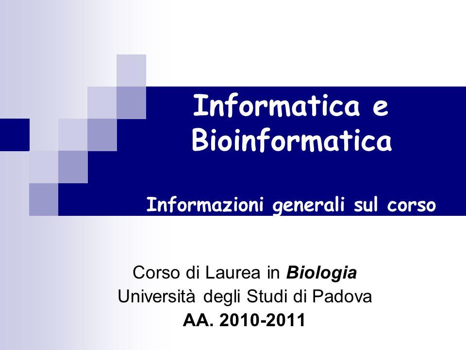 Informatica e Bioinformatica Informazioni generali sul corso Corso di Laurea in Biologia Università degli Studi di Padova AA.