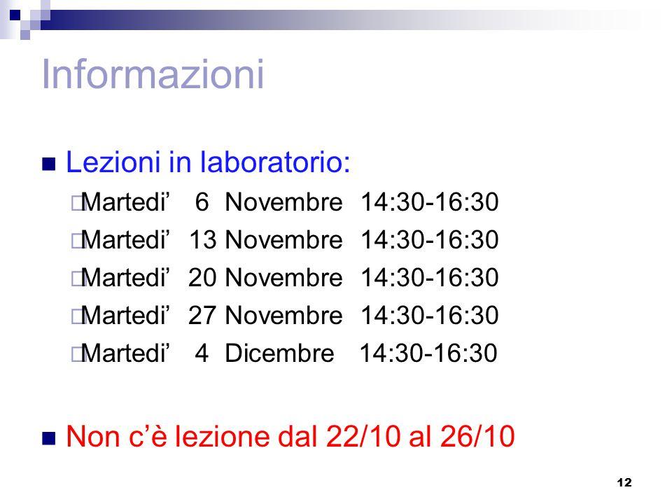 Informazioni Lezioni in laboratorio:  Martedi' 6 Novembre 14:30-16:30  Martedi' 13 Novembre 14:30-16:30  Martedi' 20 Novembre 14:30-16:30  Martedi' 27 Novembre 14:30-16:30  Martedi' 4 Dicembre 14:30-16:30 Non c'è lezione dal 22/10 al 26/10 12