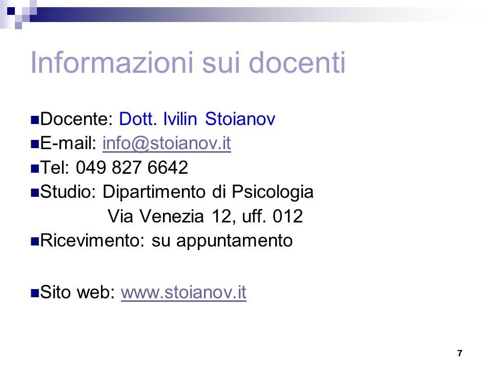 Informazioni sui docenti Docente: Dott. Ivilin Stoianov E-mail: info@stoianov.itinfo@stoianov.it Tel: 049 827 6642 Studio: Dipartimento di Psicologia