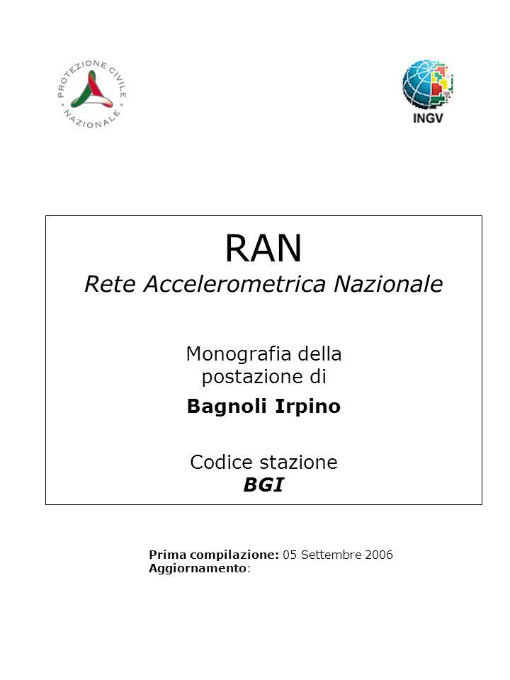 RAN Rete Accelerometrica Nazionale Monografia della postazione di Bagnoli Irpino Codice stazione BGI Prima compilazione: 05 Settembre 2006 Aggiornamen
