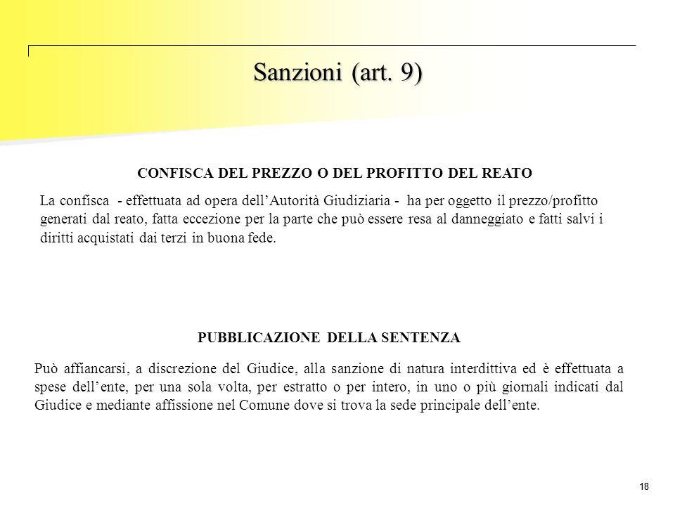18 Sanzioni (art. 9) CONFISCA DEL PREZZO O DEL PROFITTO DEL REATO La confisca - effettuata ad opera dell'Autorità Giudiziaria - ha per oggetto il prez