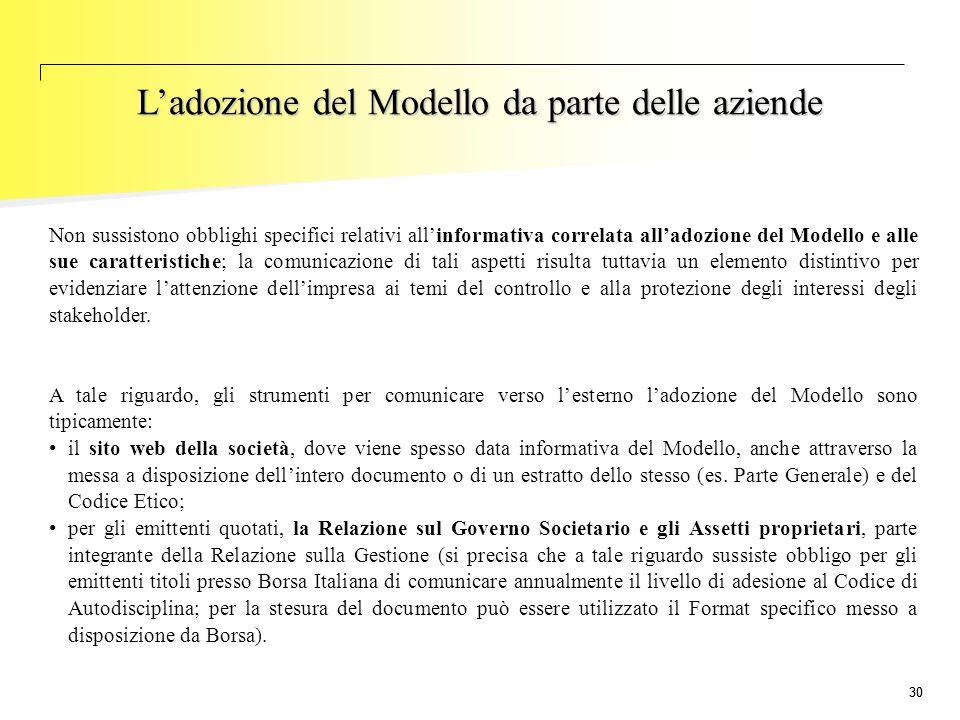 30 L'adozione del Modello da parte delle aziende Non sussistono obblighi specifici relativi all'informativa correlata all'adozione del Modello e alle