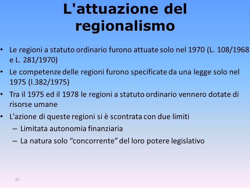 12 L attuazione del regionalismo Le regioni a statuto ordinario furono attuate solo nel 1970 (L.