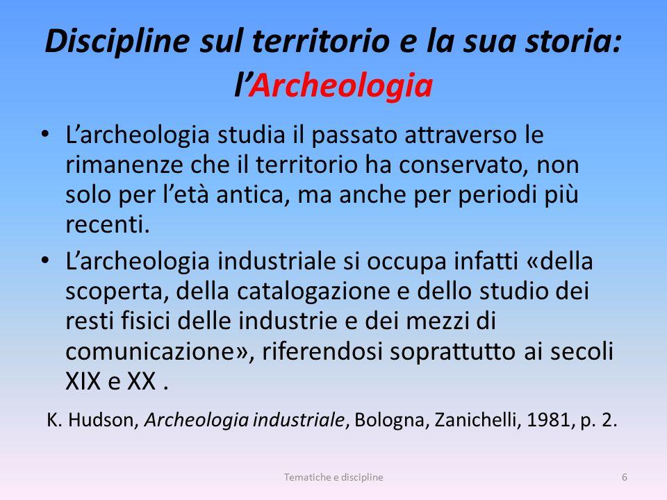 Discipline sul territorio e la sua storia: l'Archeologia L'archeologia studia il passato attraverso le rimanenze che il territorio ha conservato, non solo per l'età antica, ma anche per periodi più recenti.