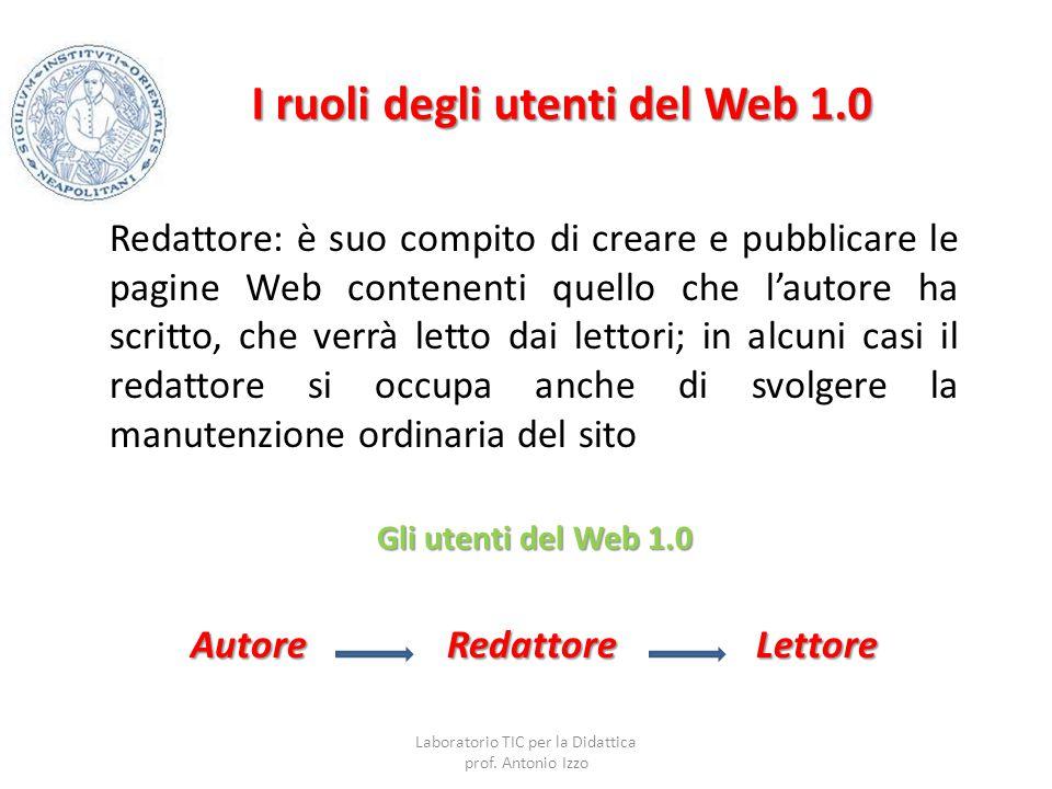 I ruoli degli utenti del Web 1.0 Redattore: è suo compito di creare e pubblicare le pagine Web contenenti quello che l'autore ha scritto, che verrà le