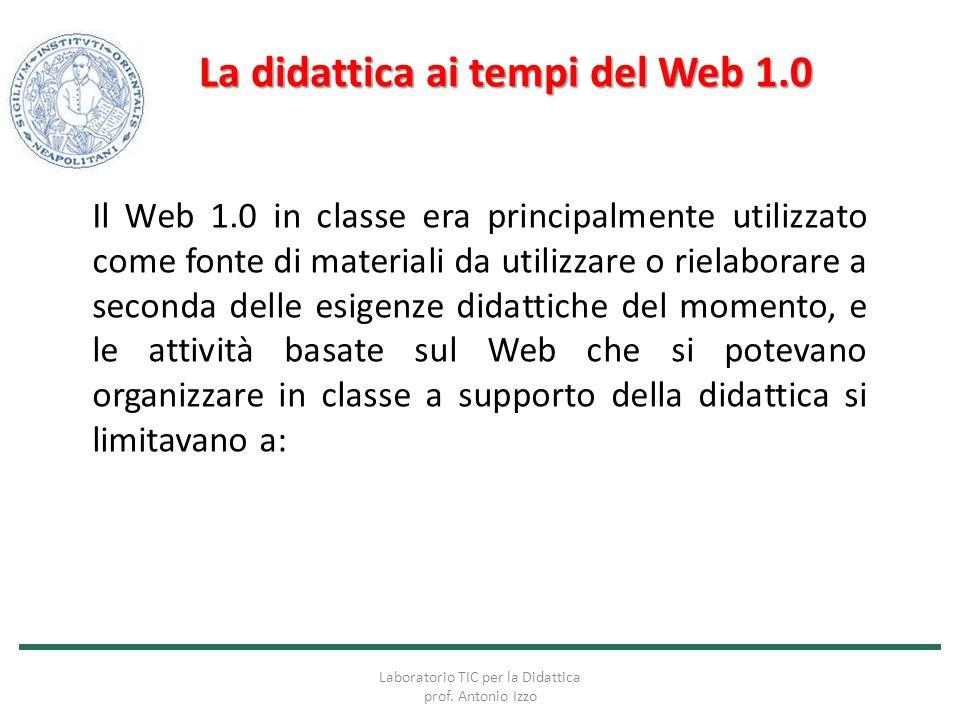 La didattica ai tempi del Web 1.0 Il Web 1.0 in classe era principalmente utilizzato come fonte di materiali da utilizzare o rielaborare a seconda del