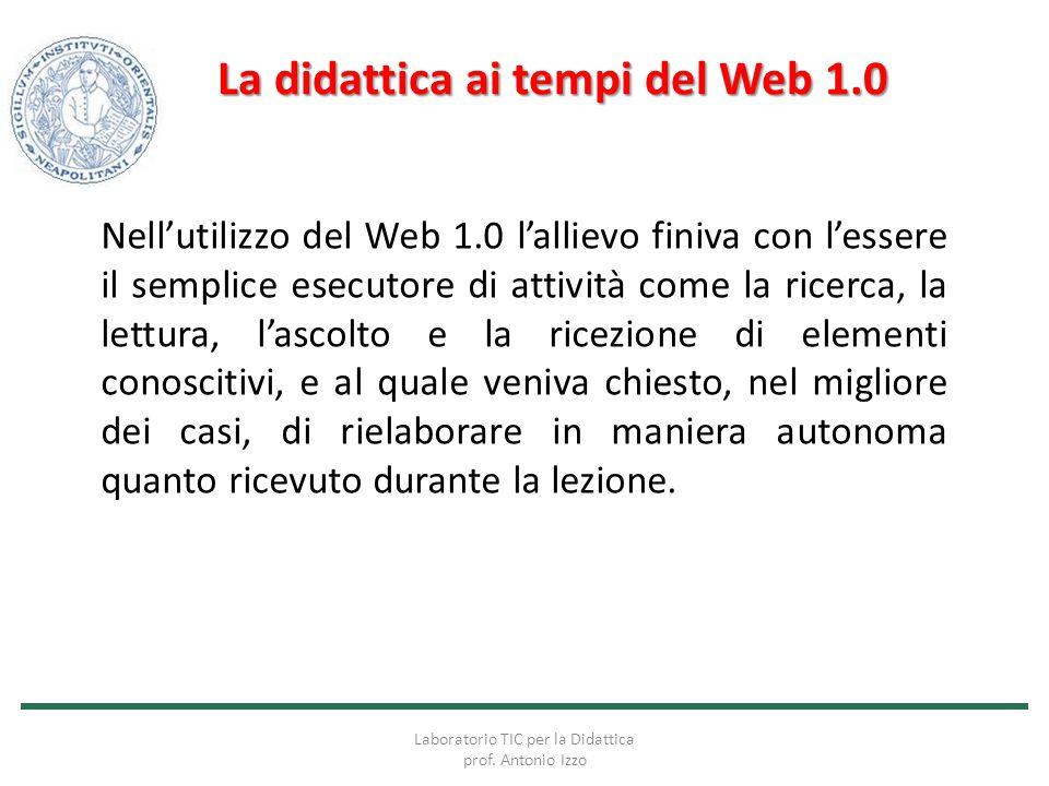 La didattica ai tempi del Web 1.0 Nell'utilizzo del Web 1.0 l'allievo finiva con l'essere il semplice esecutore di attività come la ricerca, la lettur