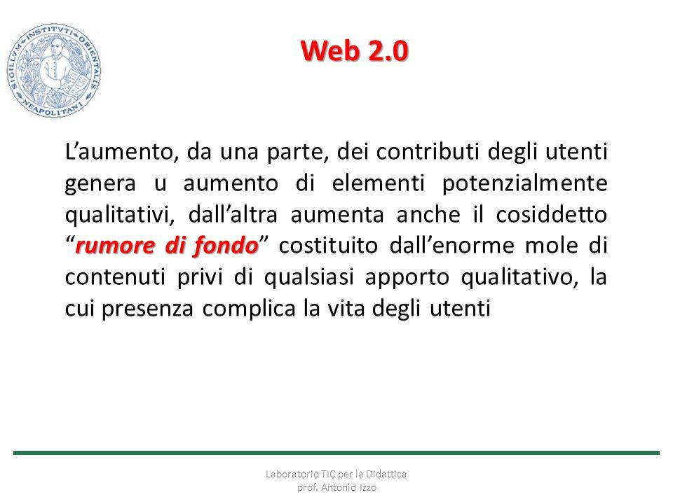 Web 2.0 rumore di fondo L'aumento, da una parte, dei contributi degli utenti genera u aumento di elementi potenzialmente qualitativi, dall'altra aumen