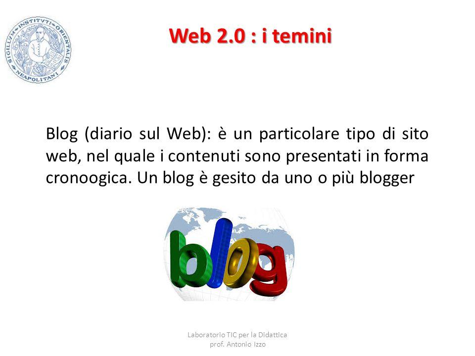 Web 2.0 : i temini Blog (diario sul Web): è un particolare tipo di sito web, nel quale i contenuti sono presentati in forma cronoogica. Un blog è gesi