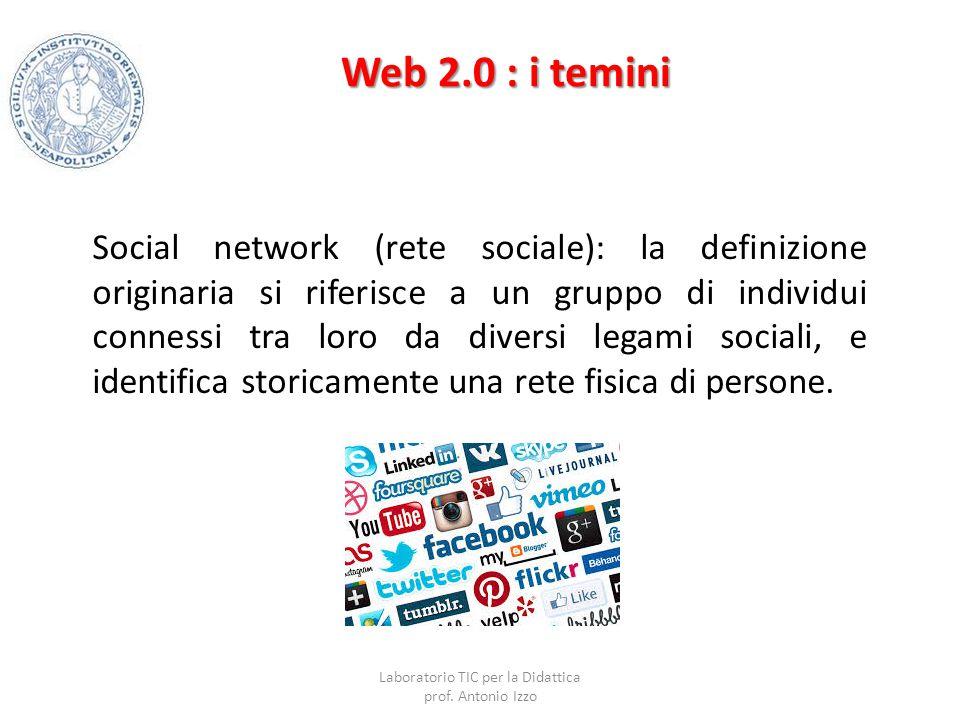 Web 2.0 : i temini Social network (rete sociale): la definizione originaria si riferisce a un gruppo di individui connessi tra loro da diversi legami