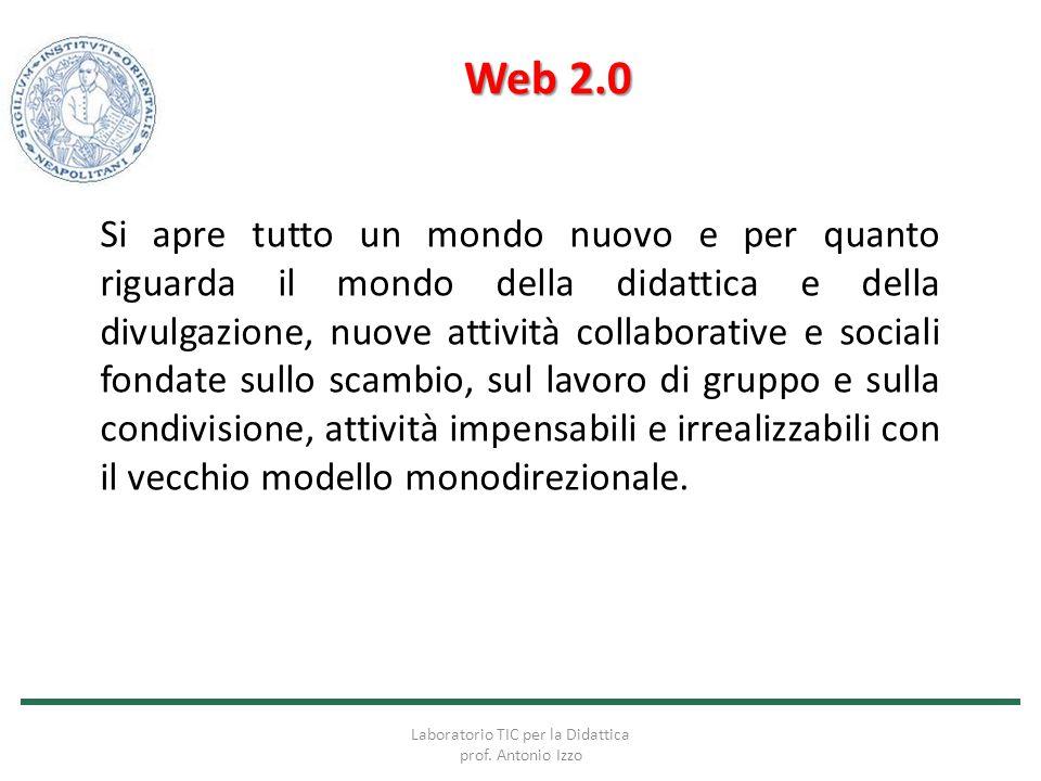 Web 2.0 Si apre tutto un mondo nuovo e per quanto riguarda il mondo della didattica e della divulgazione, nuove attività collaborative e sociali fonda