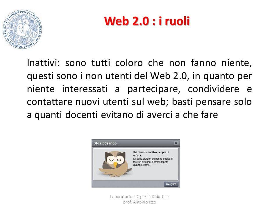 Web 2.0 : i ruoli Inattivi: sono tutti coloro che non fanno niente, questi sono i non utenti del Web 2.0, in quanto per niente interessati a partecipa