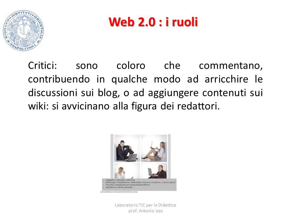 Web 2.0 : i ruoli Critici: sono coloro che commentano, contribuendo in qualche modo ad arricchire le discussioni sui blog, o ad aggiungere contenuti s