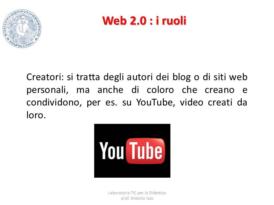 Web 2.0 : i ruoli Creatori: si tratta degli autori dei blog o di siti web personali, ma anche di coloro che creano e condividono, per es. su YouTube,