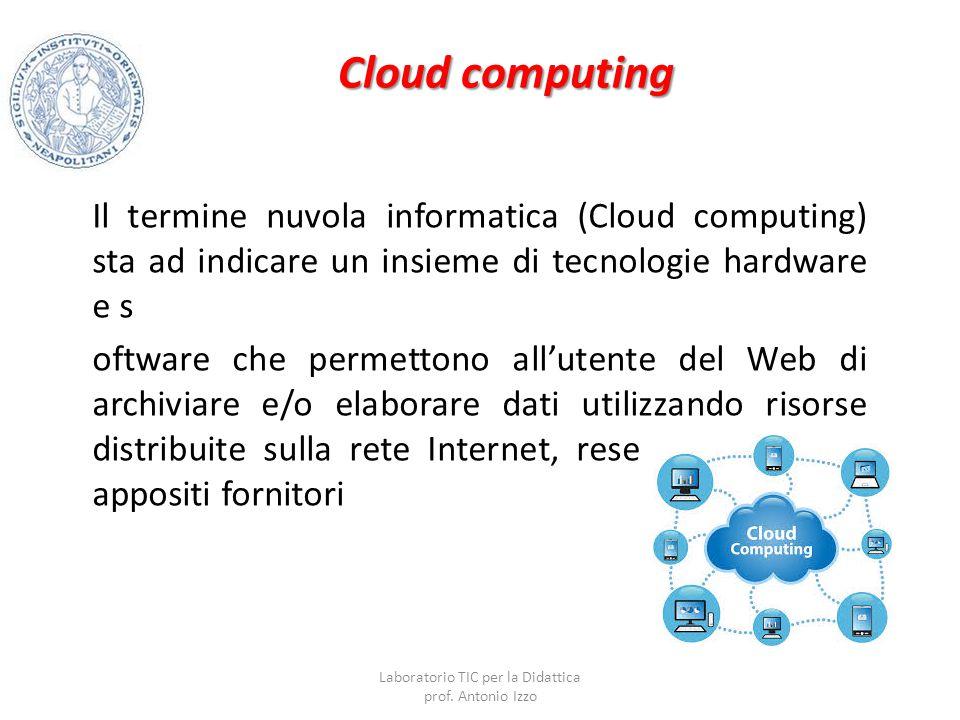 Cloud computing Il termine nuvola informatica (Cloud computing) sta ad indicare un insieme di tecnologie hardware e s oftware che permettono all'utent