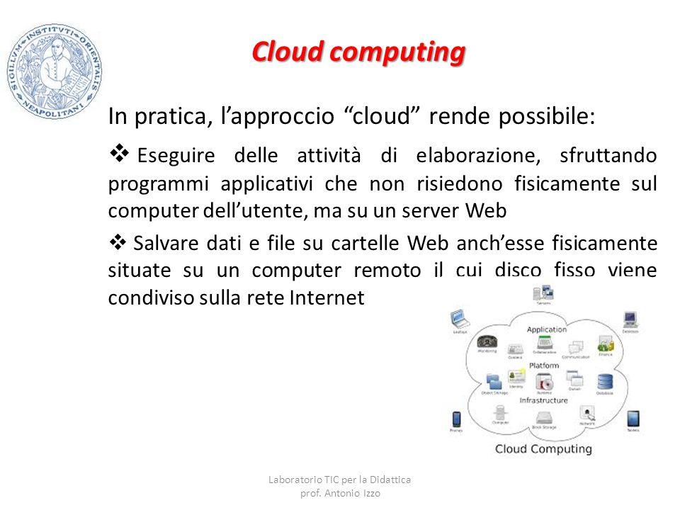 """Cloud computing In pratica, l'approccio """"cloud"""" rende possibile:  Eseguire delle attività di elaborazione, sfruttando programmi applicativi che non r"""