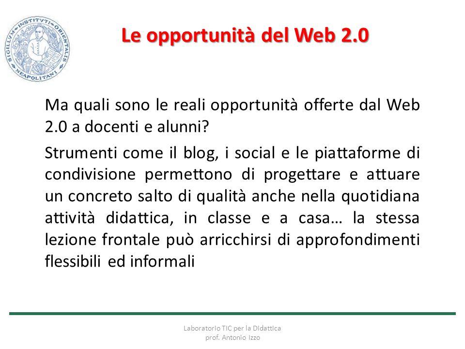 Le opportunità del Web 2.0 Ma quali sono le reali opportunità offerte dal Web 2.0 a docenti e alunni? Strumenti come il blog, i social e le piattaform