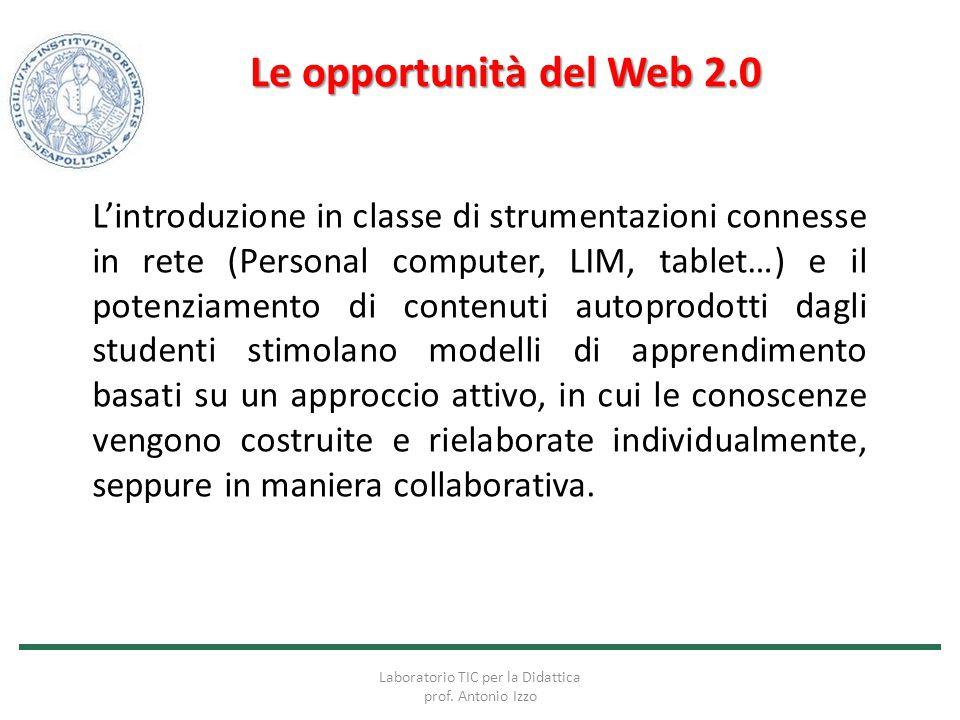 Le opportunità del Web 2.0 L'introduzione in classe di strumentazioni connesse in rete (Personal computer, LIM, tablet…) e il potenziamento di contenu