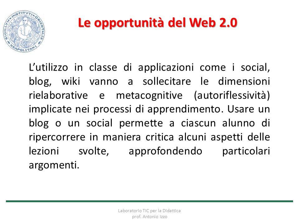 Le opportunità del Web 2.0 L'utilizzo in classe di applicazioni come i social, blog, wiki vanno a sollecitare le dimensioni rielaborative e metacognit