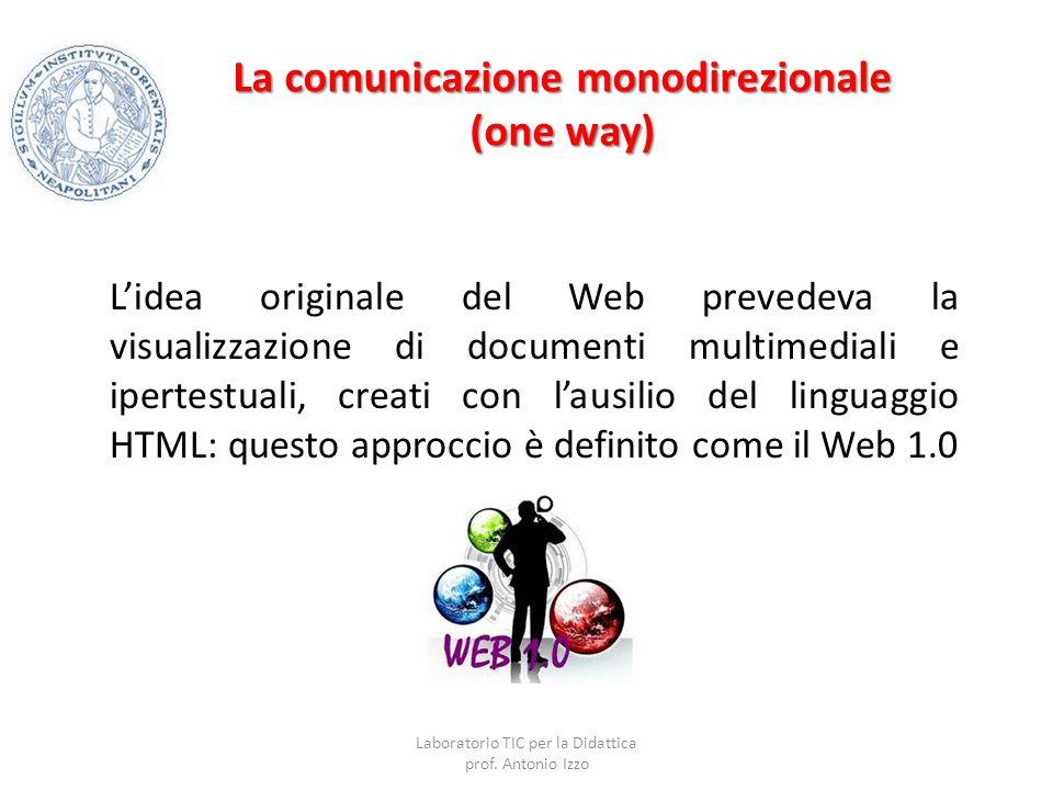 La comunicazione monodirezionale (one way) L'idea originale del Web prevedeva la visualizzazione di documenti multimediali e ipertestuali, creati con