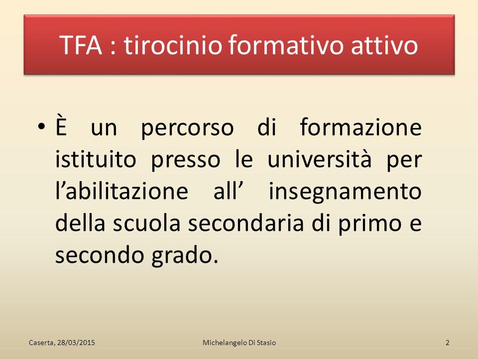 TFA : tirocinio formativo attivo È un percorso di formazione istituito presso le università per l'abilitazione all' insegnamento della scuola secondaria di primo e secondo grado.