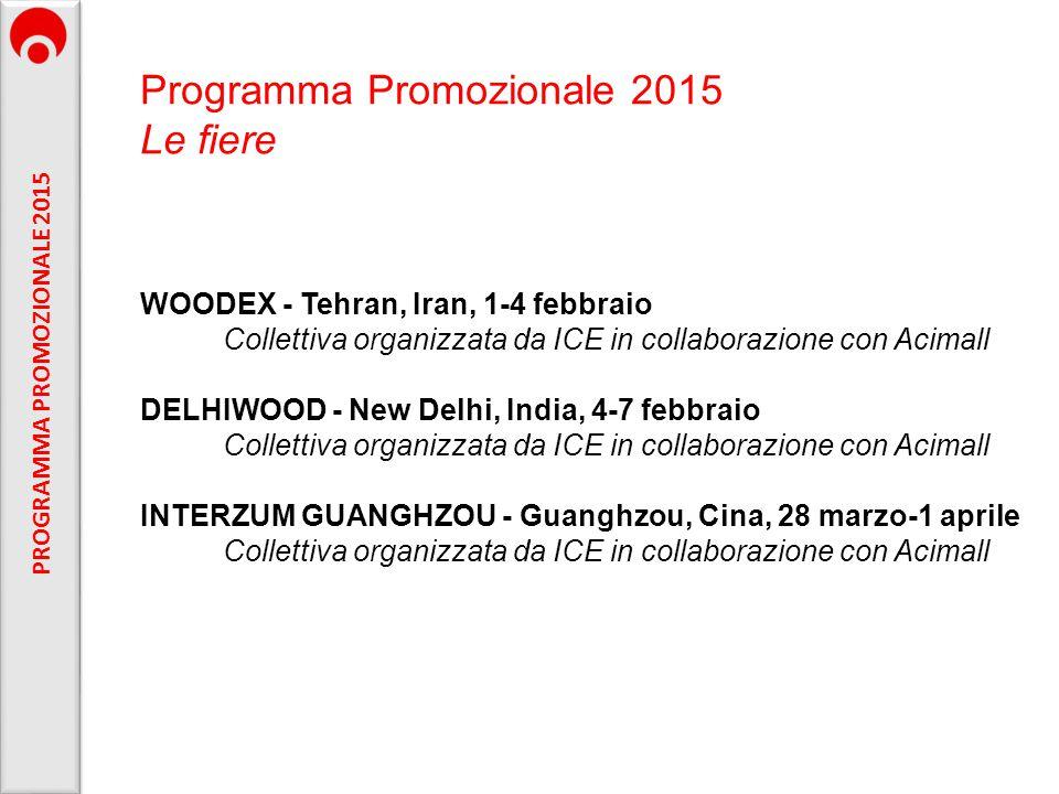 Programma Promozionale 2015 Le fiere WOODEX - Tehran, Iran, 1-4 febbraio Collettiva organizzata da ICE in collaborazione con Acimall DELHIWOOD - New D