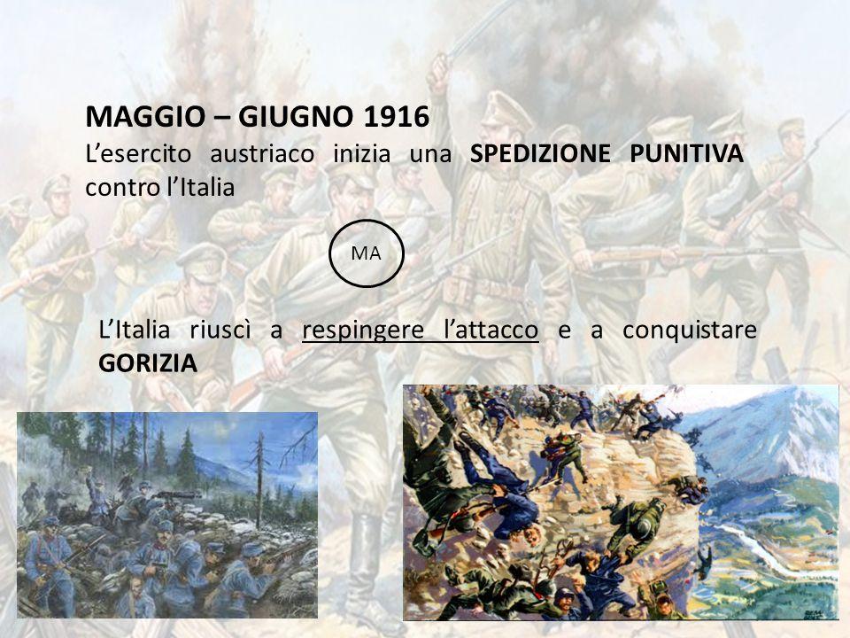 MAGGIO – GIUGNO 1916 L'esercito austriaco inizia una SPEDIZIONE PUNITIVA contro l'Italia MA L'Italia riuscì a respingere l'attacco e a conquistare GOR
