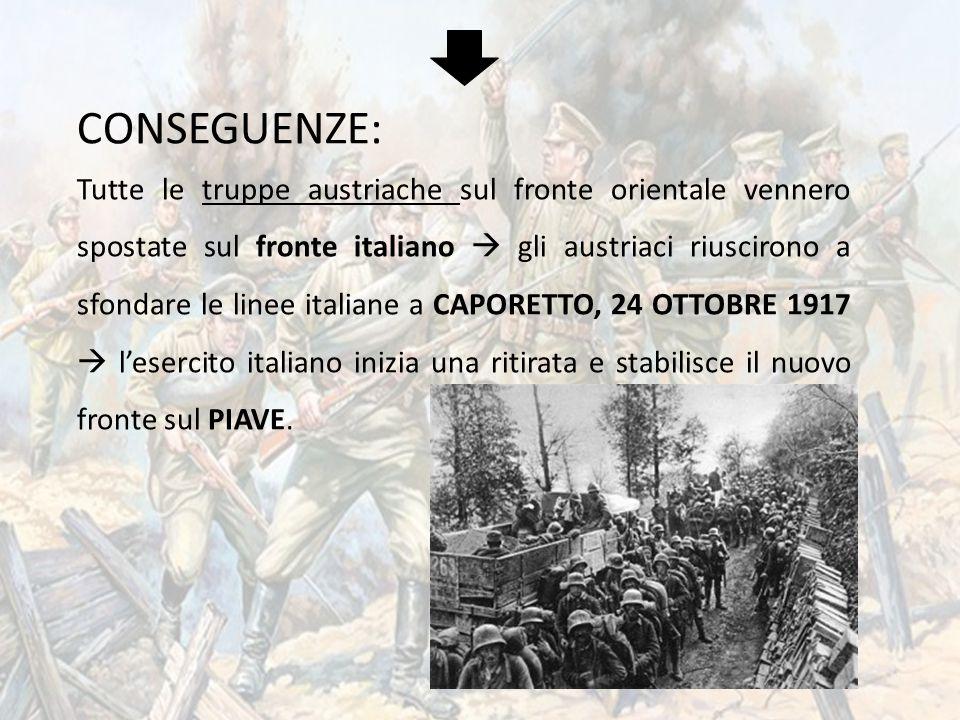 CONSEGUENZE: Tutte le truppe austriache sul fronte orientale vennero spostate sul fronte italiano  gli austriaci riuscirono a sfondare le linee itali