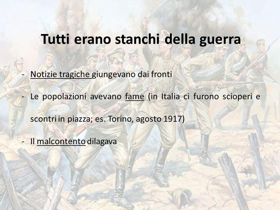 Tutti erano stanchi della guerra -Notizie tragiche giungevano dai fronti -Le popolazioni avevano fame (in Italia ci furono scioperi e scontri in piazz