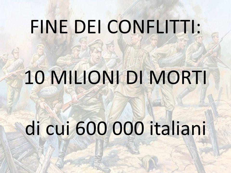 FINE DEI CONFLITTI: 10 MILIONI DI MORTI di cui 600 000 italiani