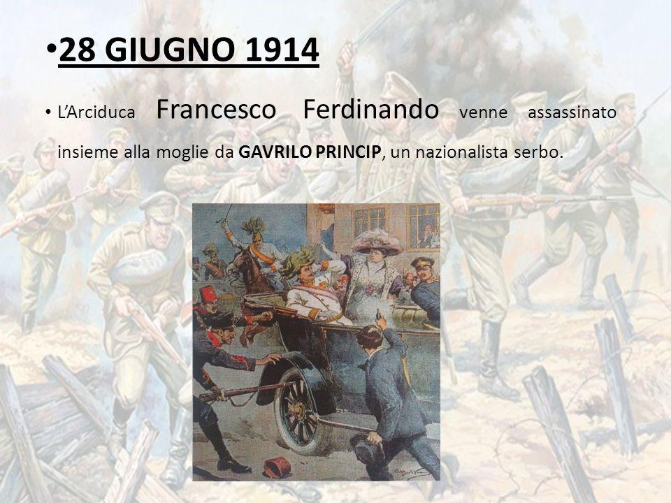 28 GIUGNO 1914 L'Arciduca Francesco Ferdinando venne assassinato insieme alla moglie da GAVRILO PRINCIP, un nazionalista serbo.